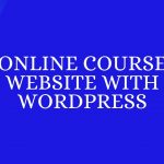 Online Course Website: 8 Simple Steps to build it with WordPress