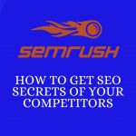 How to get SEO Secrets  off Your Competitors to enhance Your Traffic