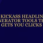 9 Kickass Headline Generator Tools That Gets You Clicks [Here's How]