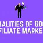 Qualities of a Good Affiliate Marketer